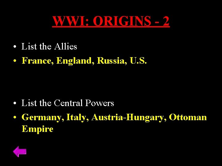 WWI: ORIGINS - 2 • List the Allies • France, England, Russia, U. S.