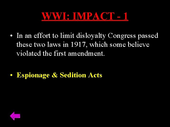 WWI: IMPACT - 1 • In an effort to limit disloyalty Congress passed these