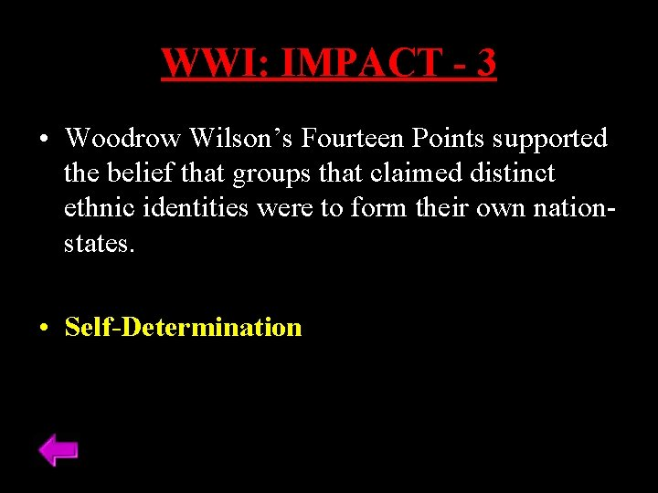 WWI: IMPACT - 3 • Woodrow Wilson's Fourteen Points supported the belief that groups