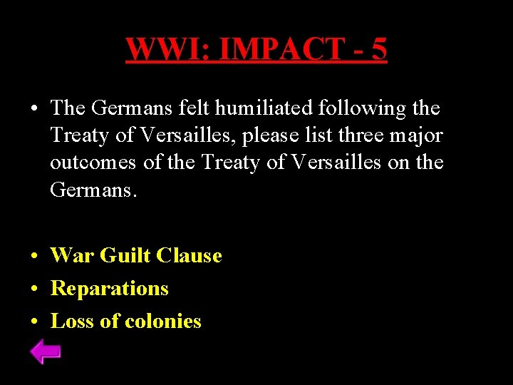 WWI: IMPACT - 5 • The Germans felt humiliated following the Treaty of Versailles,