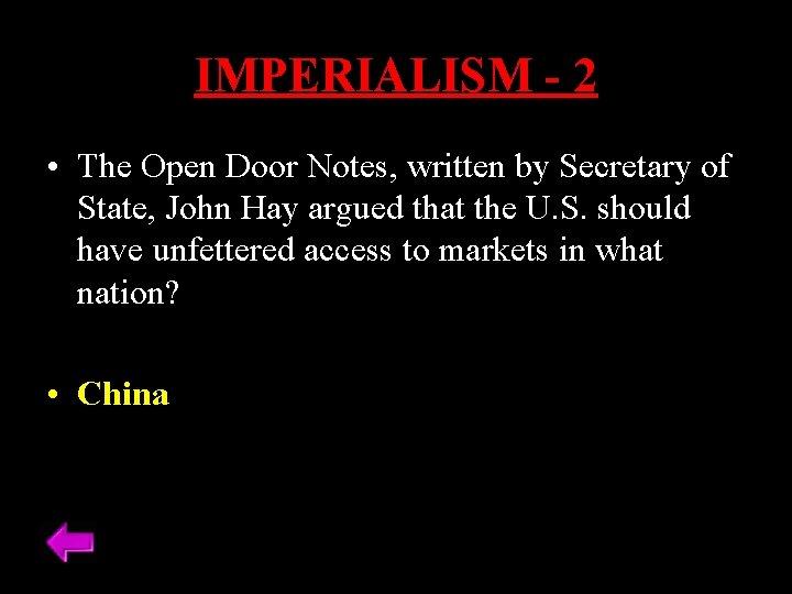 IMPERIALISM - 2 • The Open Door Notes, written by Secretary of State, John
