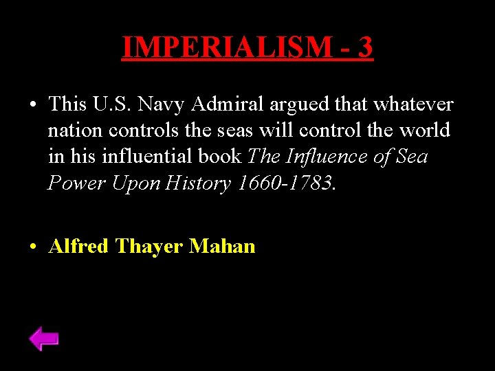 IMPERIALISM - 3 • This U. S. Navy Admiral argued that whatever nation controls