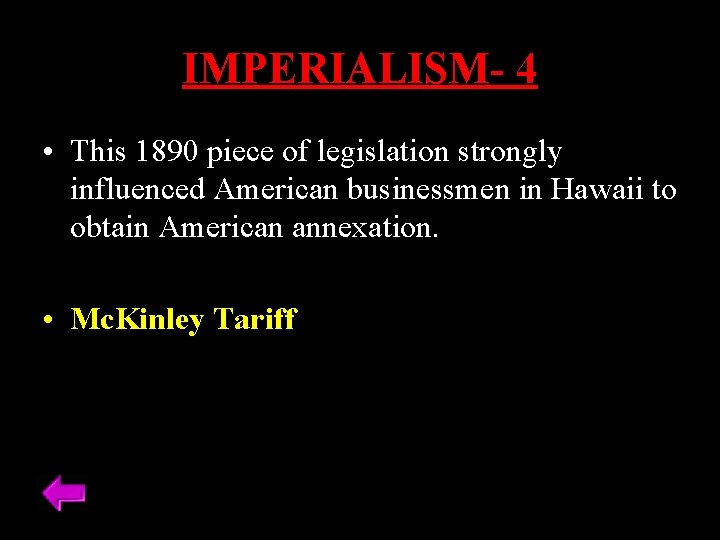 IMPERIALISM- 4 • This 1890 piece of legislation strongly influenced American businessmen in Hawaii