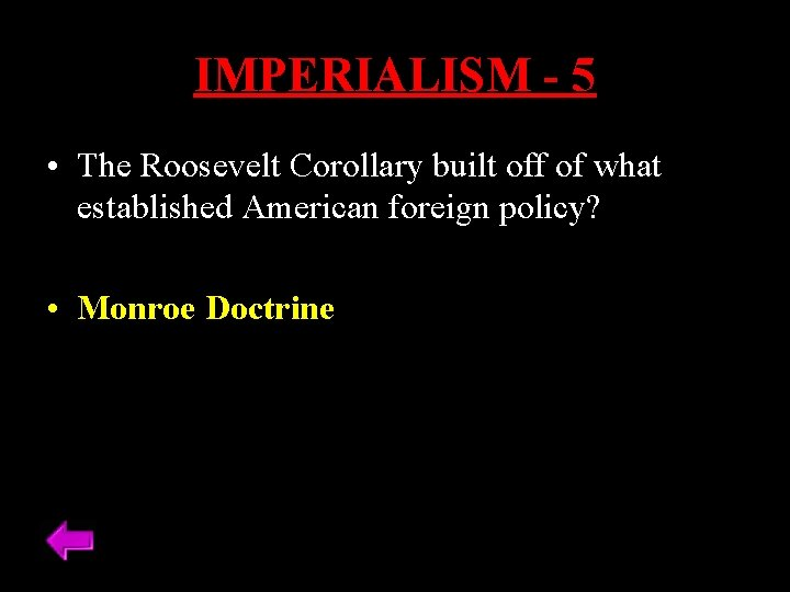 IMPERIALISM - 5 • The Roosevelt Corollary built off of what established American foreign
