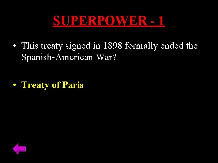 SUPERPOWER - 1 • This treaty signed in 1898 formally ended the Spanish-American War?