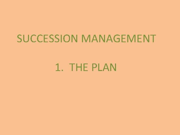 SUCCESSION MANAGEMENT 1. THE PLAN