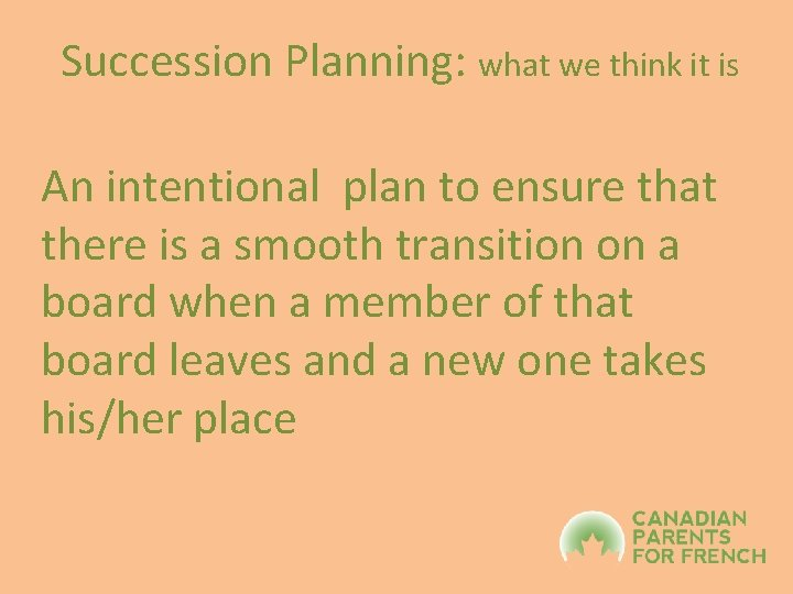 Succession Planning: what we think it is An intentional plan to ensure that there