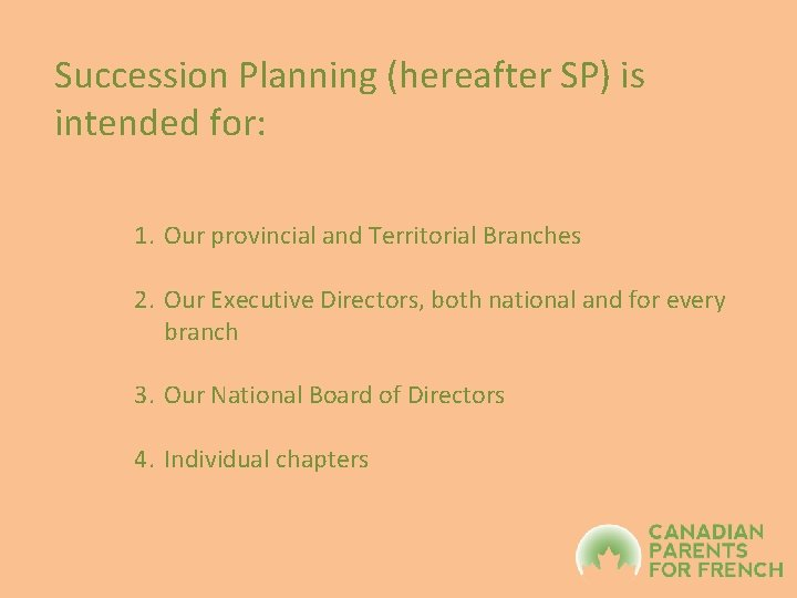 Succession Planning (hereafter SP) is intended for: 1. Our provincial and Territorial Branches 2.