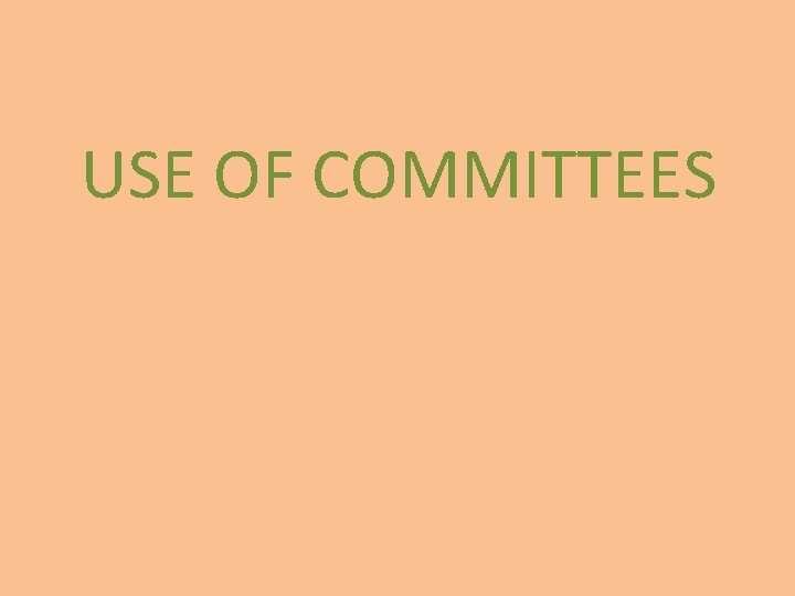 USE OF COMMITTEES