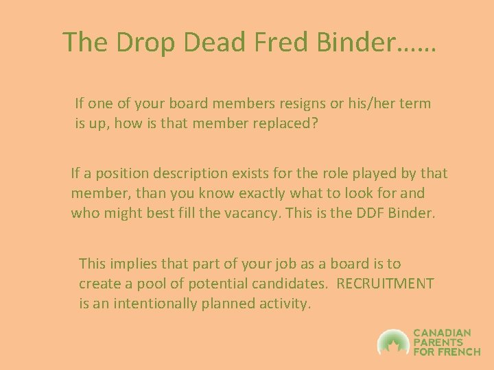 The Drop Dead Fred Binder…… If one of your board members resigns or his/her
