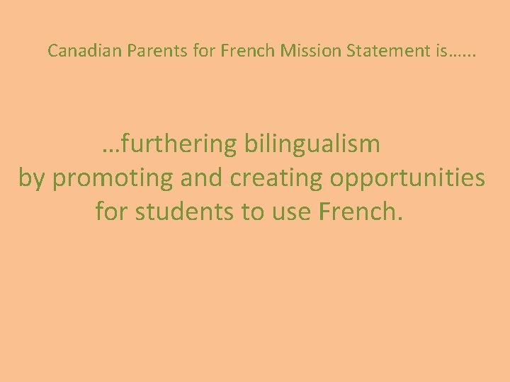 Canadian Parents for French Mission Statement is…. . . …furthering bilingualism by promoting and