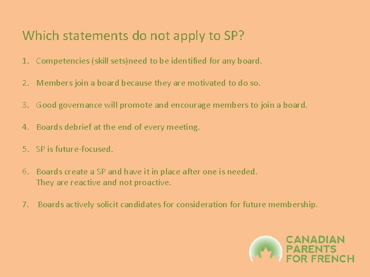 Which statements do not apply to SP? 1. Competencies (skill sets)need to be identified