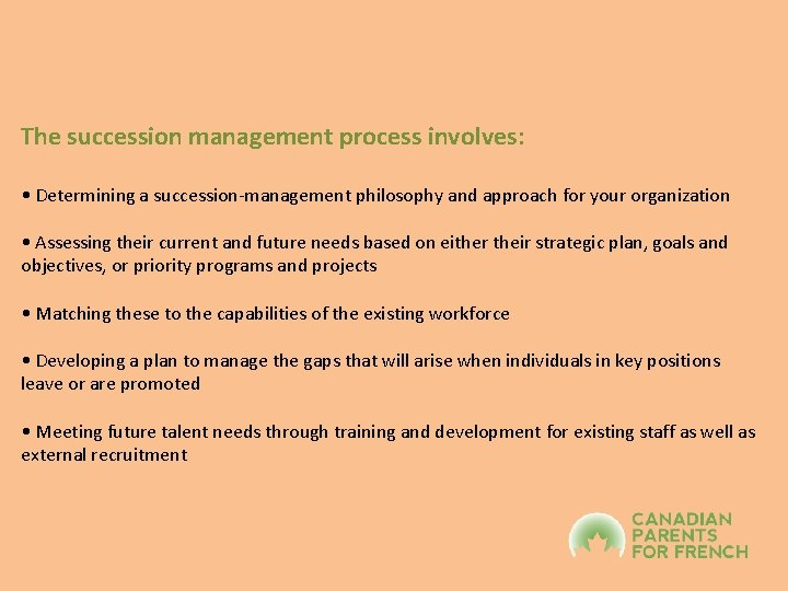 The succession management process involves: • Determining a succession-management philosophy and approach for your