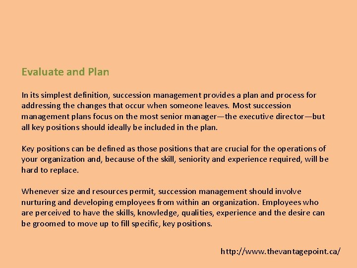 Evaluate and Plan In its simplest definition, succession management provides a plan and process
