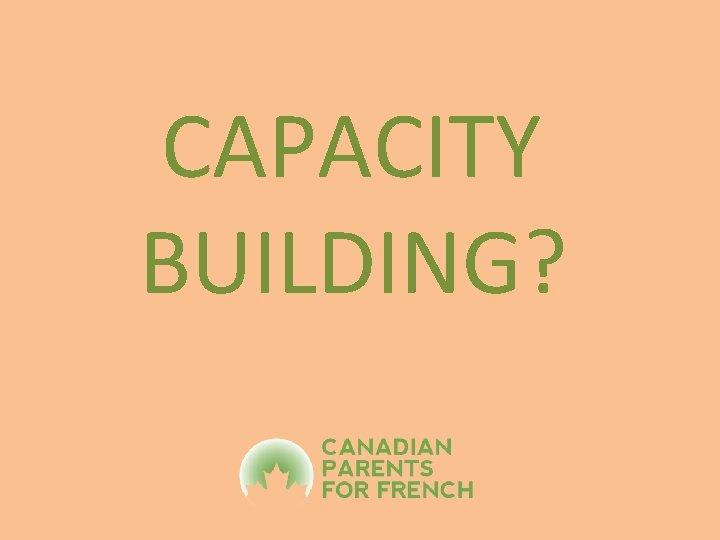 CAPACITY BUILDING?