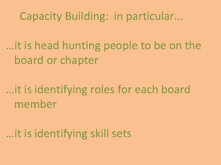 Capacity Building: in particular. . . …it is head hunting people to be on