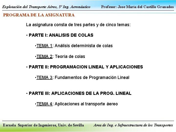 Explotación del Transporte Aéreo, 5º Ing. Aeronáutico Profesor: Jose María del Castillo Granados PROGRAMA
