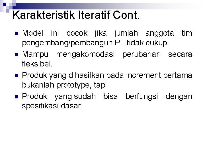 Karakteristik Iteratif Cont. n n Model ini cocok jika jumlah anggota tim pengembang/pembangun PL