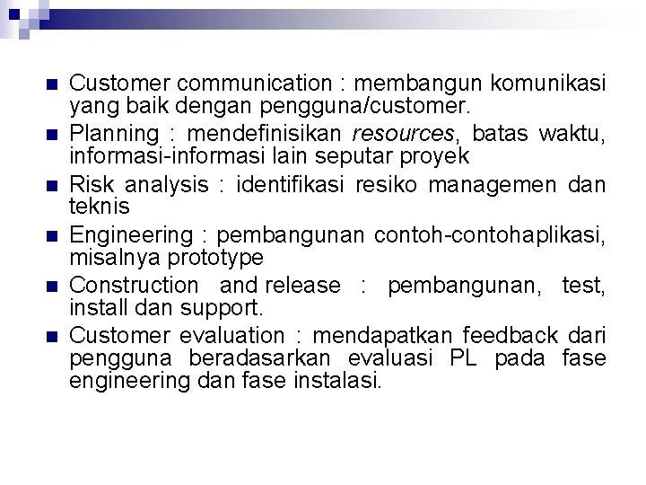 n n n Customer communication : membangun komunikasi yang baik dengan pengguna/customer. Planning :