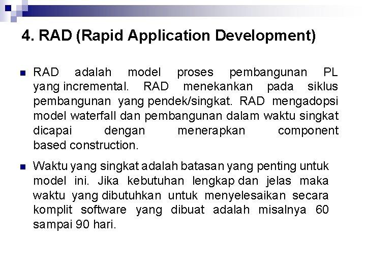 4. RAD (Rapid Application Development) n RAD adalah model proses pembangunan PL yang incremental.