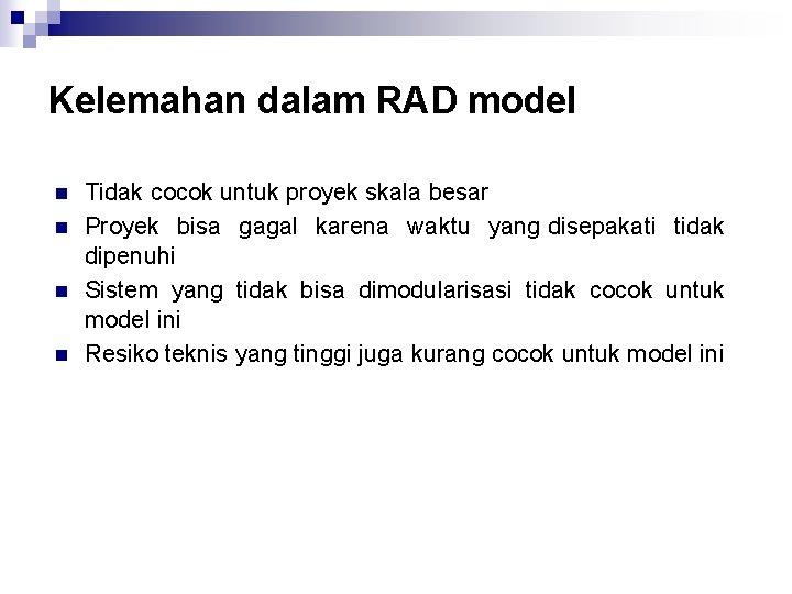 Kelemahan dalam RAD model n n Tidak cocok untuk proyek skala besar Proyek bisa