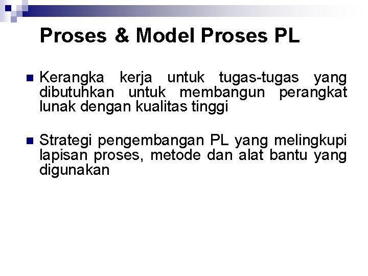 Proses & Model Proses PL n Kerangka kerja untuk tugas yang dibutuhkan untuk membangun