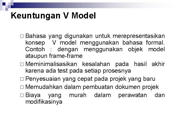 Keuntungan V Model ¨ Bahasa yang digunakan untuk merepresentasikan konsep V model menggunakan bahasa