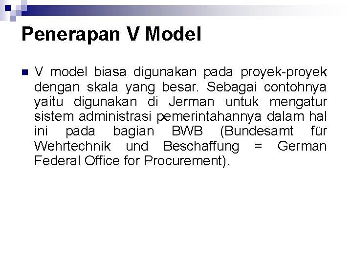 Penerapan V Model n V model biasa digunakan pada proyek dengan skala yang besar.