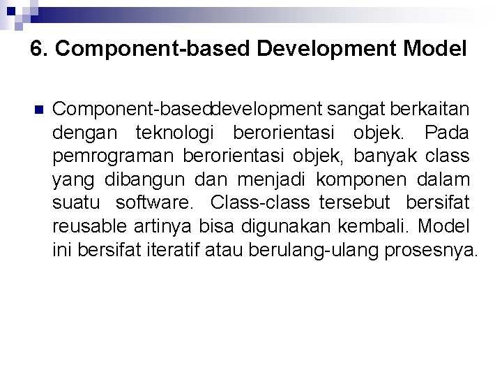 6. Component based Development Model n Component based development sangat berkaitan dengan teknologi berorientasi