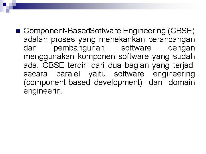 n Component Based Software Engineering (CBSE) adalah proses yang menekankan perancangan dan pembangunan software