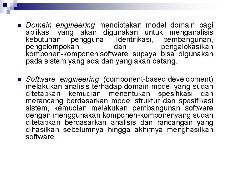 n Domain engineering menciptakan model domain bagi aplikasi yang akan digunakan untuk menganalisis kebutuhan