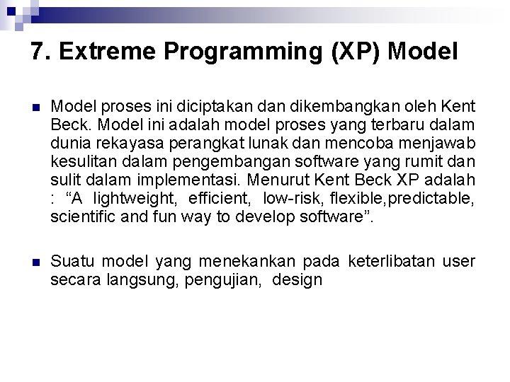 7. Extreme Programming (XP) Model n Model proses ini diciptakan dikembangkan oleh Kent Beck.