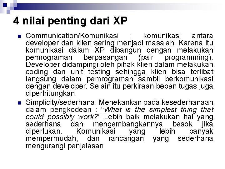 4 nilai penting dari XP n n Communication/Komunikasi : komunikasi antara developer dan klien