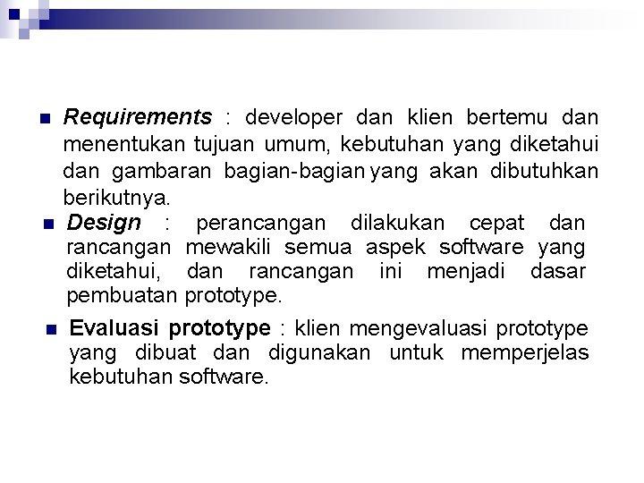 Requirements : developer dan klien bertemu dan menentukan tujuan umum, kebutuhan yang diketahui dan