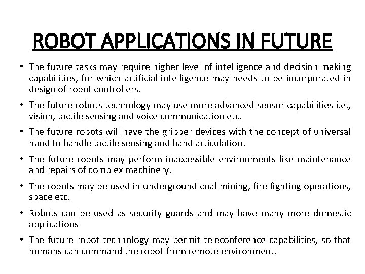ROBOT APPLICATIONS IN FUTURE • The future tasks may require higher level of intelligence