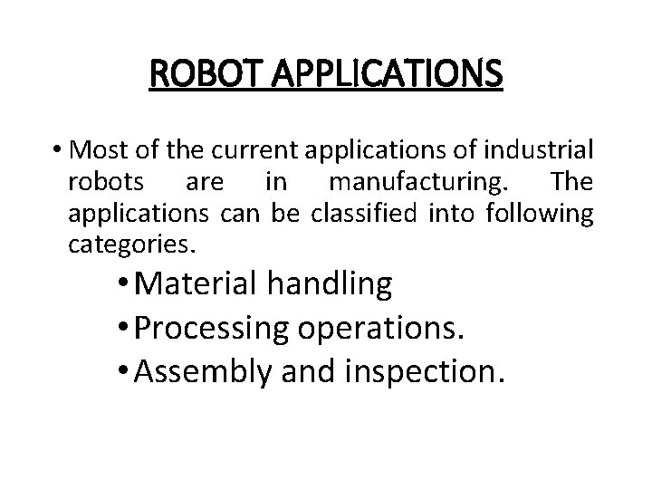 ROBOT APPLICATIONS • Most of the current applications of industrial robots are in manufacturing.
