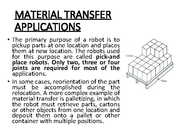 MATERIAL TRANSFER APPLICATIONS • The primary purpose of a robot is to pickup parts