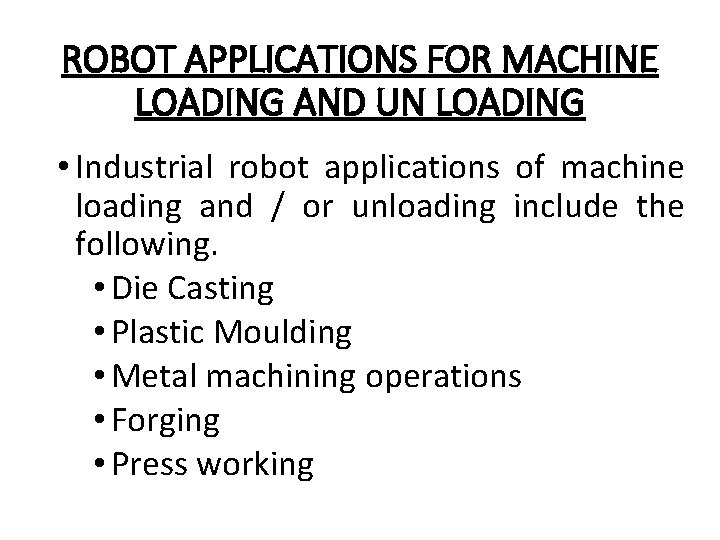 ROBOT APPLICATIONS FOR MACHINE LOADING AND UN LOADING • Industrial robot applications of machine