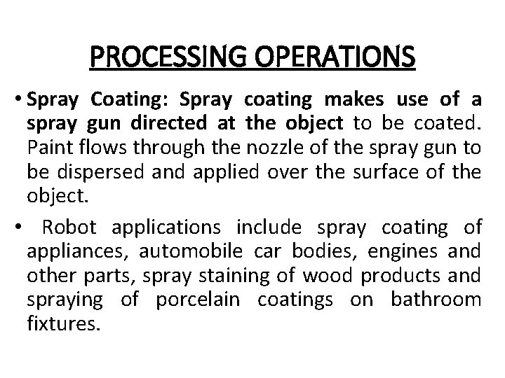 PROCESSING OPERATIONS • Spray Coating: Spray coating makes use of a spray gun directed