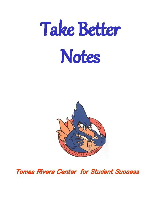 Take Better Notes Tomas Rivera Center for Student Success