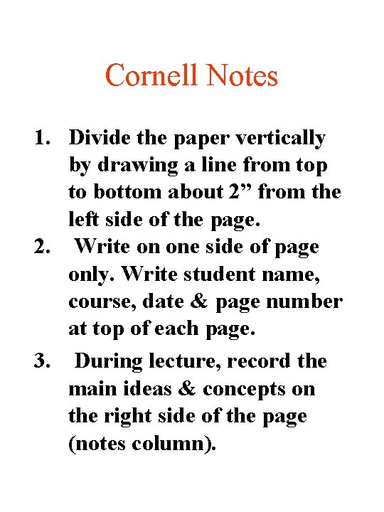 Cornell Notes 1. Divide the paper vertically by drawing a line from top to