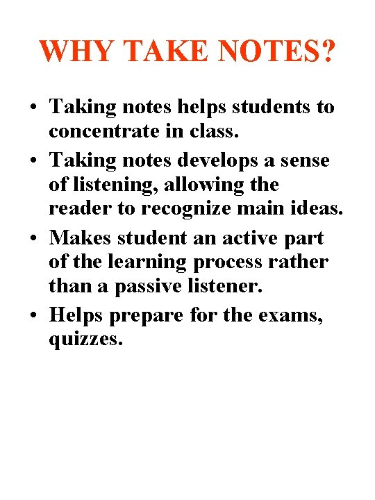 WHY TAKE NOTES? • Taking notes helps students to concentrate in class. • Taking