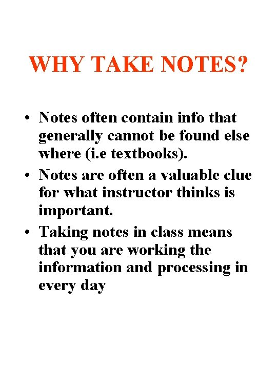 WHY TAKE NOTES? • Notes often contain info that generally cannot be found else