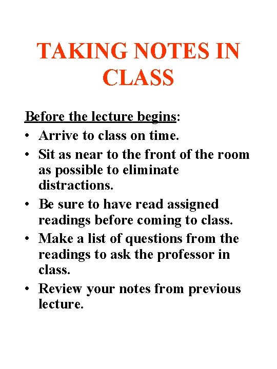 TAKING NOTES IN CLASS Before the lecture begins: • Arrive to class on time.