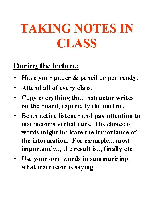 TAKING NOTES IN CLASS During the lecture: • Have your paper & pencil or