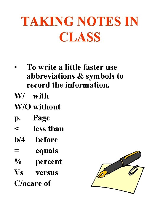 TAKING NOTES IN CLASS • To write a little faster use abbreviations & symbols