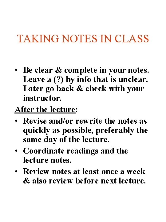 TAKING NOTES IN CLASS • Be clear & complete in your notes. Leave a