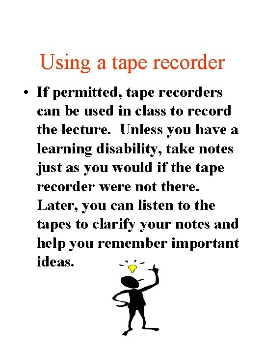 Using a tape recorder • If permitted, tape recorders can be used in class