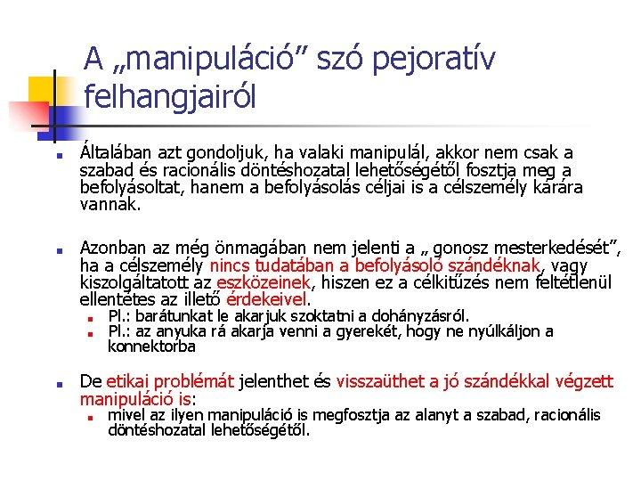 """A """"manipuláció"""" szó pejoratív felhangjairól ■ ■ Általában azt gondoljuk, ha valaki manipulál, akkor"""