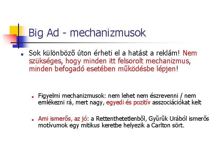 Big Ad - mechanizmusok ■ Sok különböző úton érheti el a hatást a reklám!